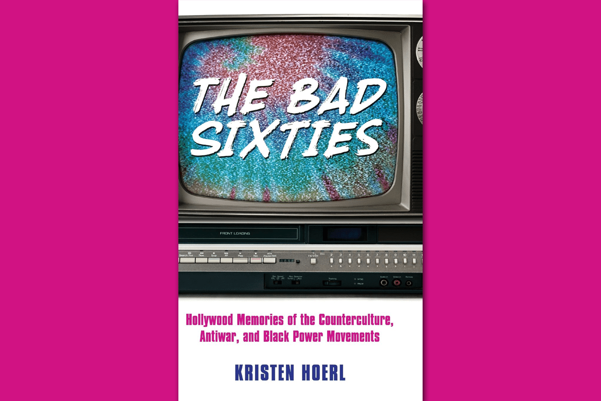 The Bad Sixties Kristen Hoerl
